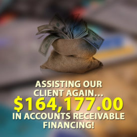 Assisting our client again… $164,177.00 in Accounts Receivable financing!